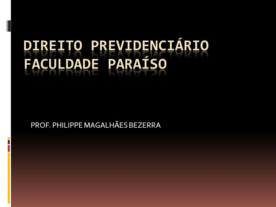 Seguridade Social Seguridade: Segurança Histórico: Família, Sociedade e Estado Brasil (CF/88): Art.