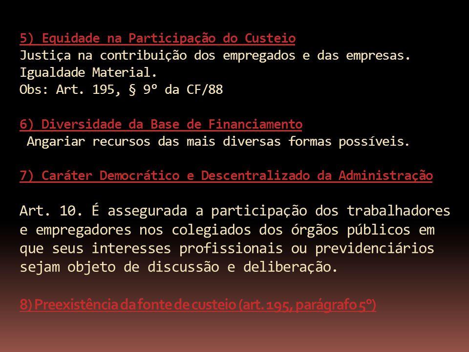 5) Equidade na Participação do Custeio Justiça na contribuição dos empregados e das empresas. Igualdade Material. Obs: Art. 195, § 9° da CF/88 6) Dive