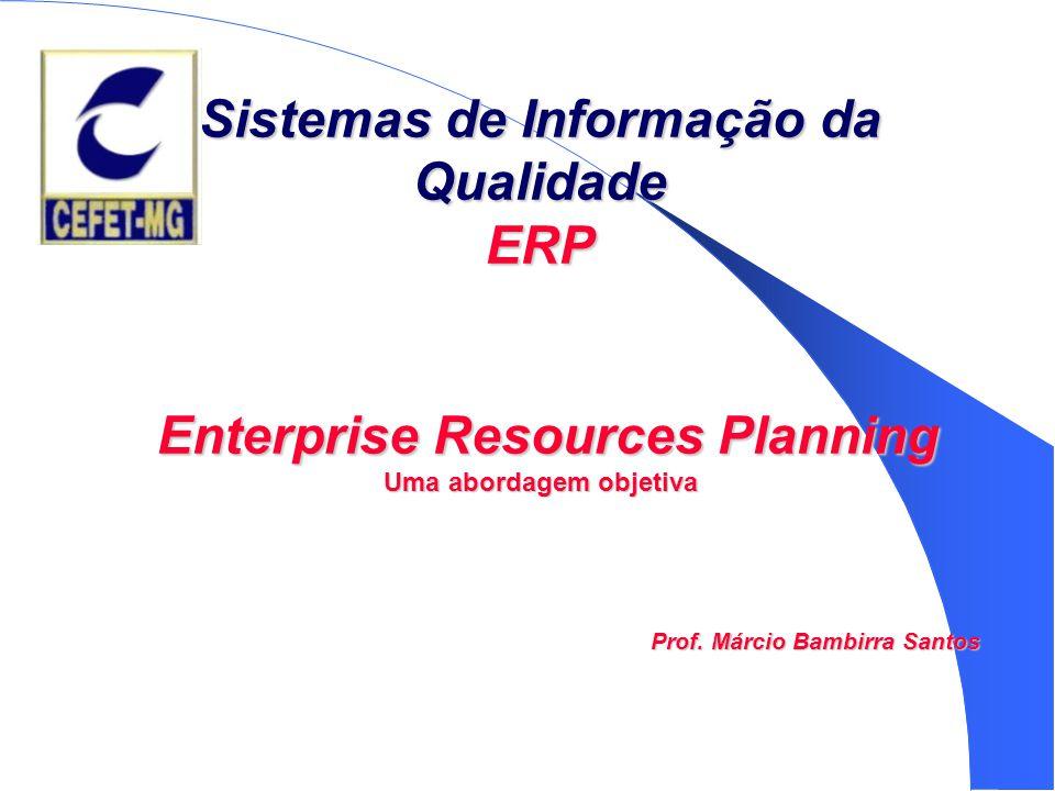 Sistemas de Informação da Qualidade ERP Enterprise Resources Planning Uma abordagem objetiva Prof. Márcio Bambirra Santos