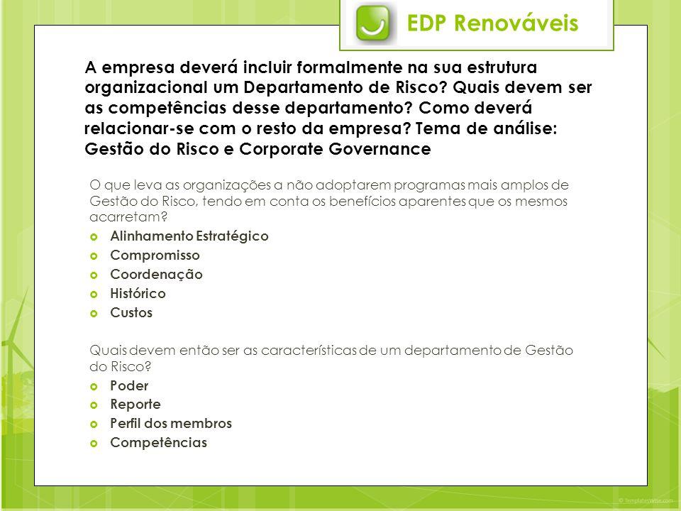 EDP Renováveis A empresa deverá incluir formalmente na sua estrutura organizacional um Departamento de Risco.
