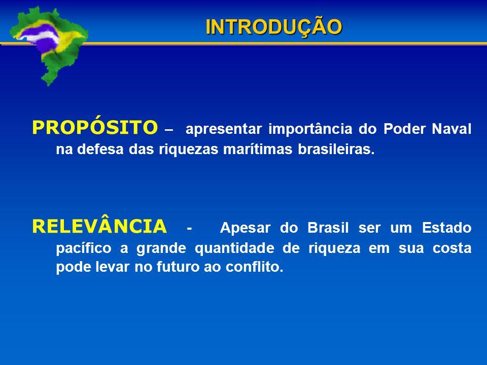 PROPÓSITO – apresentar importância do Poder Naval na defesa das riquezas marítimas brasileiras.