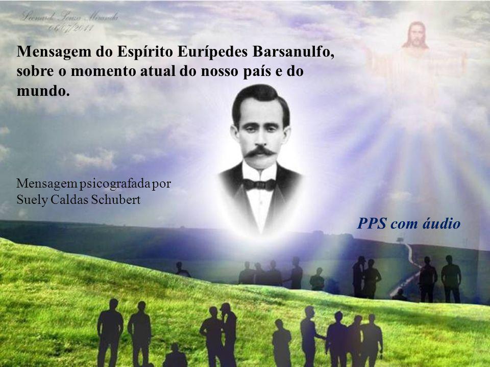 Mensagem do Espírito Eurípedes Barsanulfo, sobre o momento atual do nosso país e do mundo.