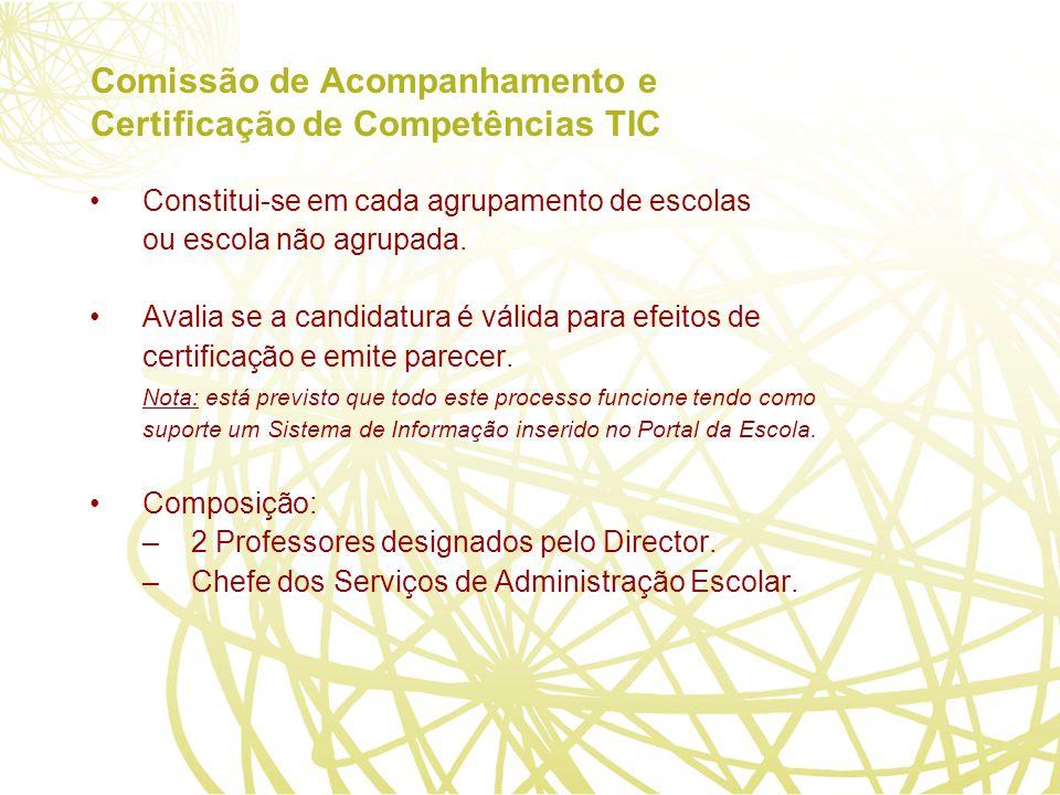 Comissão de Acompanhamento e Certificação de Competências TIC Constitui-se em cada agrupamento de escolas ou escola não agrupada.
