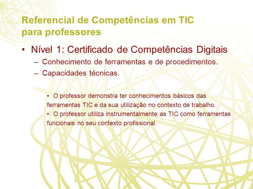 Referencial de Competências em TIC para professores Nível 1: Certificado de Competências Digitais –Conhecimento de ferramentas e de procedimentos.