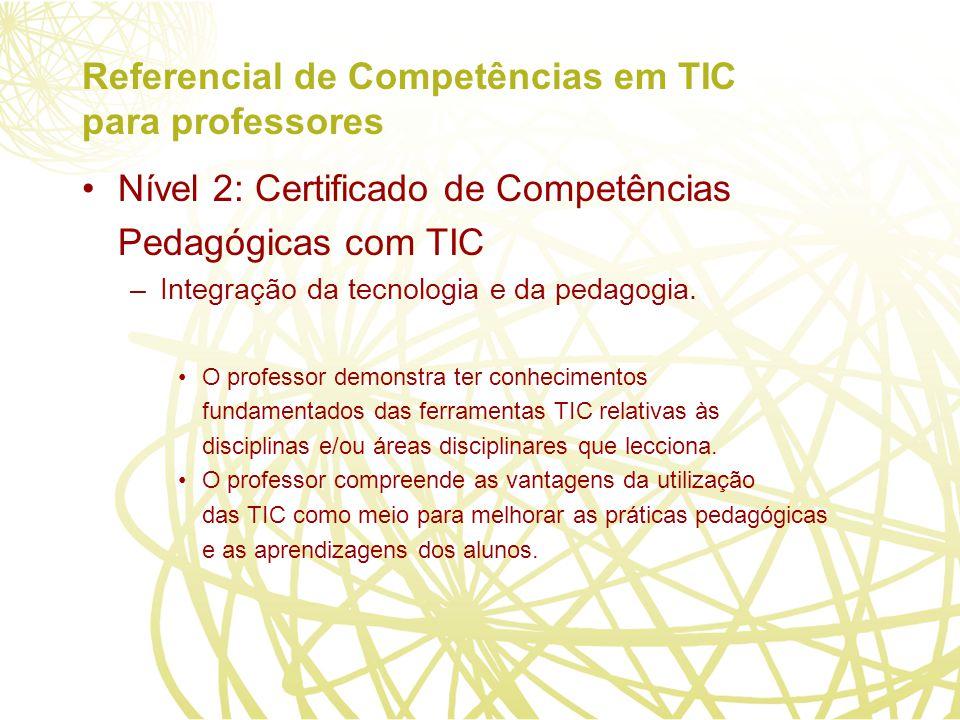 Referencial de Competências em TIC para professores Nível 2: Certificado de Competências Pedagógicas com TIC –Integração da tecnologia e da pedagogia.