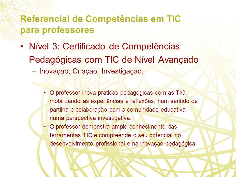 Referencial de Competências em TIC para professores Nível 3: Certificado de Competências Pedagógicas com TIC de Nível Avançado –Inovação, Criação, Investigação.