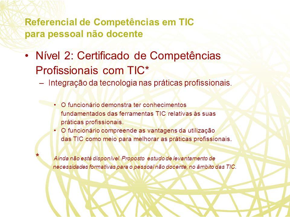 Referencial de Competências em TIC para pessoal não docente Nível 2: Certificado de Competências Profissionais com TIC* –Integração da tecnologia nas práticas profissionais.