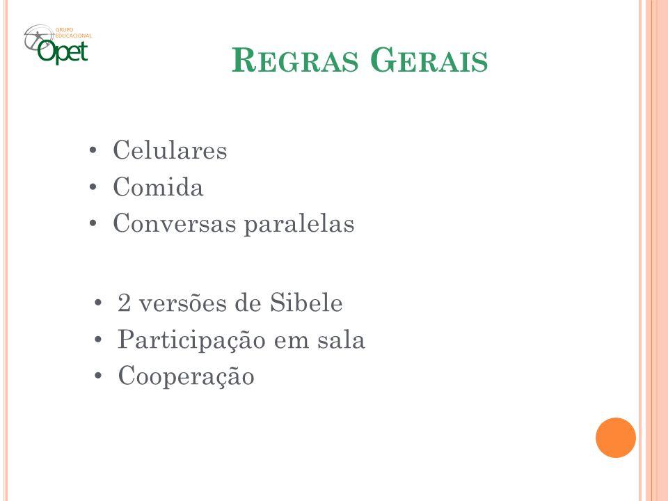 R EGRAS G ERAIS Celulares Comida Conversas paralelas 2 versões de Sibele Participação em sala Cooperação