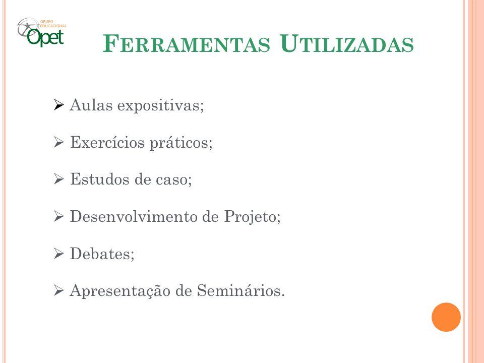 F ERRAMENTAS U TILIZADAS Aulas expositivas; Exercícios práticos; Estudos de caso; Desenvolvimento de Projeto; Debates; Apresentação de Seminários.