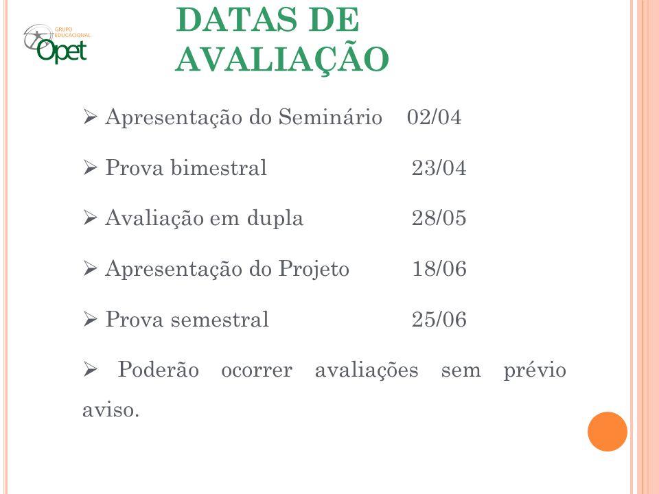 DATAS DE AVALIAÇÃO Apresentação do Seminário 02/04 Prova bimestral23/04 Avaliação em dupla28/05 Apresentação do Projeto18/06 Prova semestral25/06 Pode