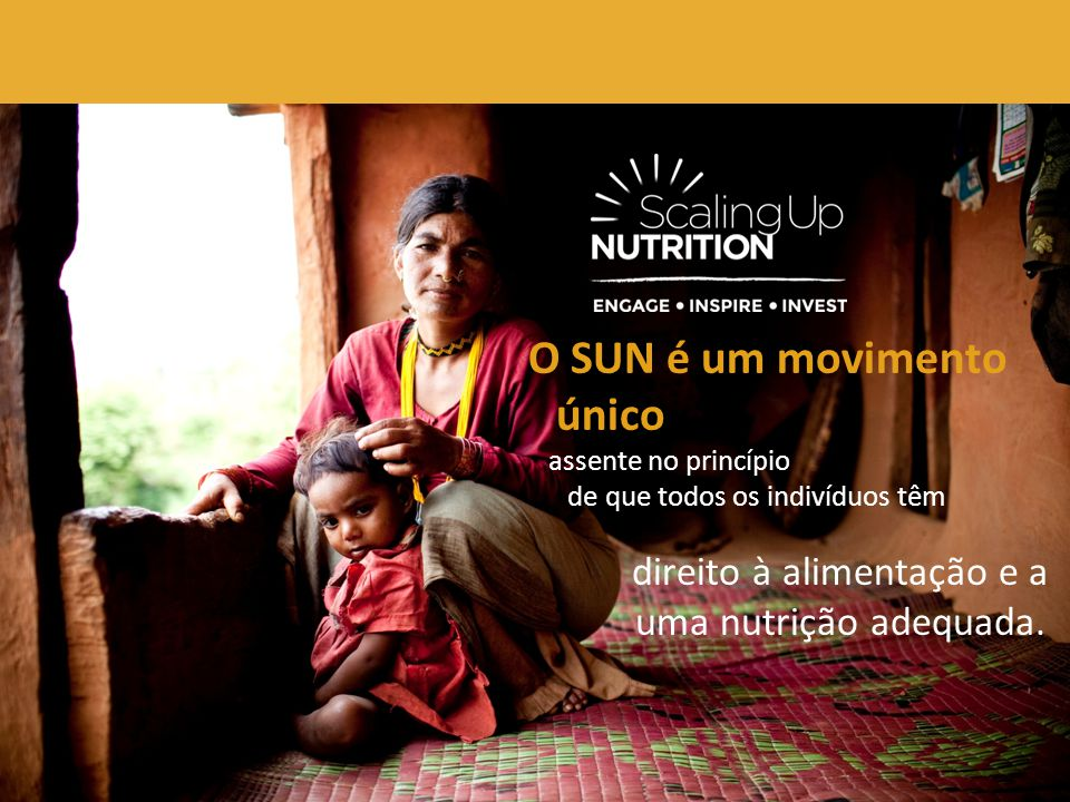 O SUN é um movimento único assente no princípio de que todos os indivíduos têm direito à alimentação e a uma nutrição adequada.