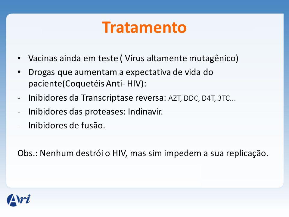 Tratamento Vacinas ainda em teste ( Vírus altamente mutagênico) Drogas que aumentam a expectativa de vida do paciente(Coquetéis Anti- HIV): -Inibidore