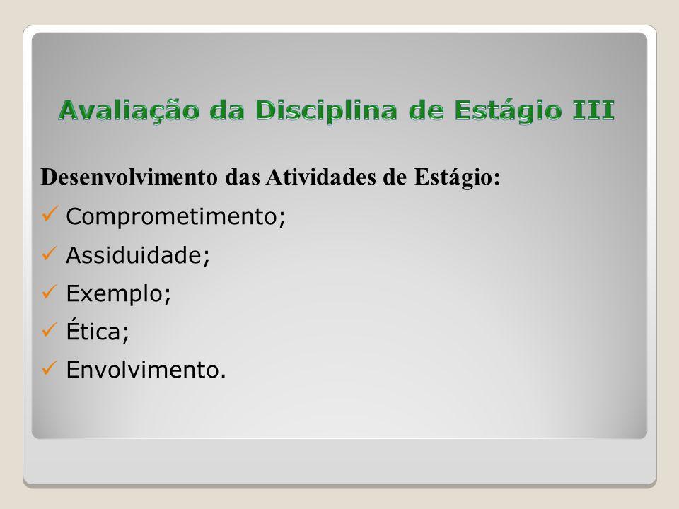 Desenvolvimento das Atividades de Estágio: Comprometimento; Assiduidade; Exemplo; Ética; Envolvimento.
