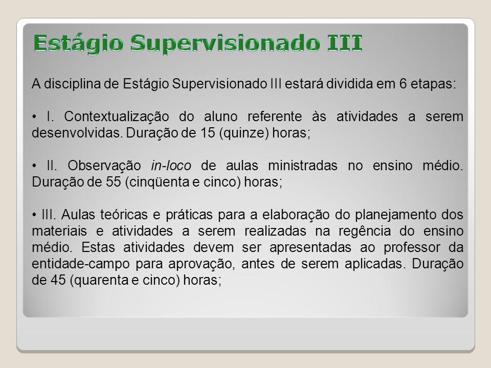 A disciplina de Estágio Supervisionado III estará dividida em 6 etapas: I.