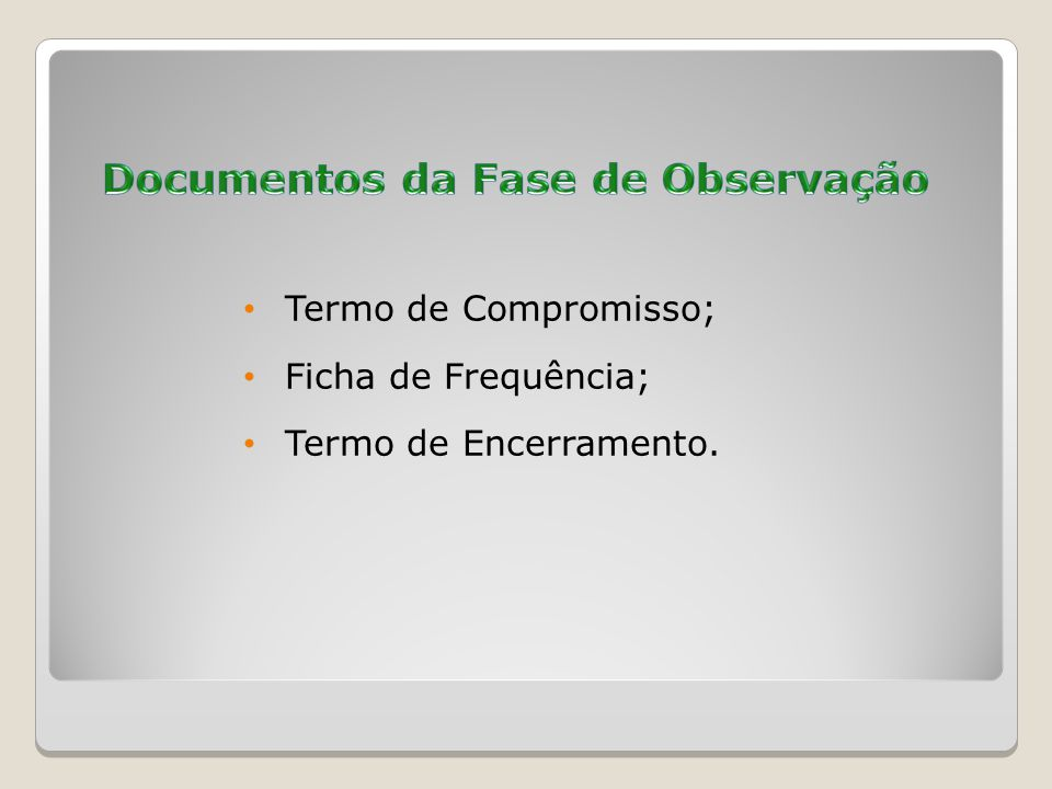 Termo de Compromisso; Ficha de Frequência; Termo de Encerramento.