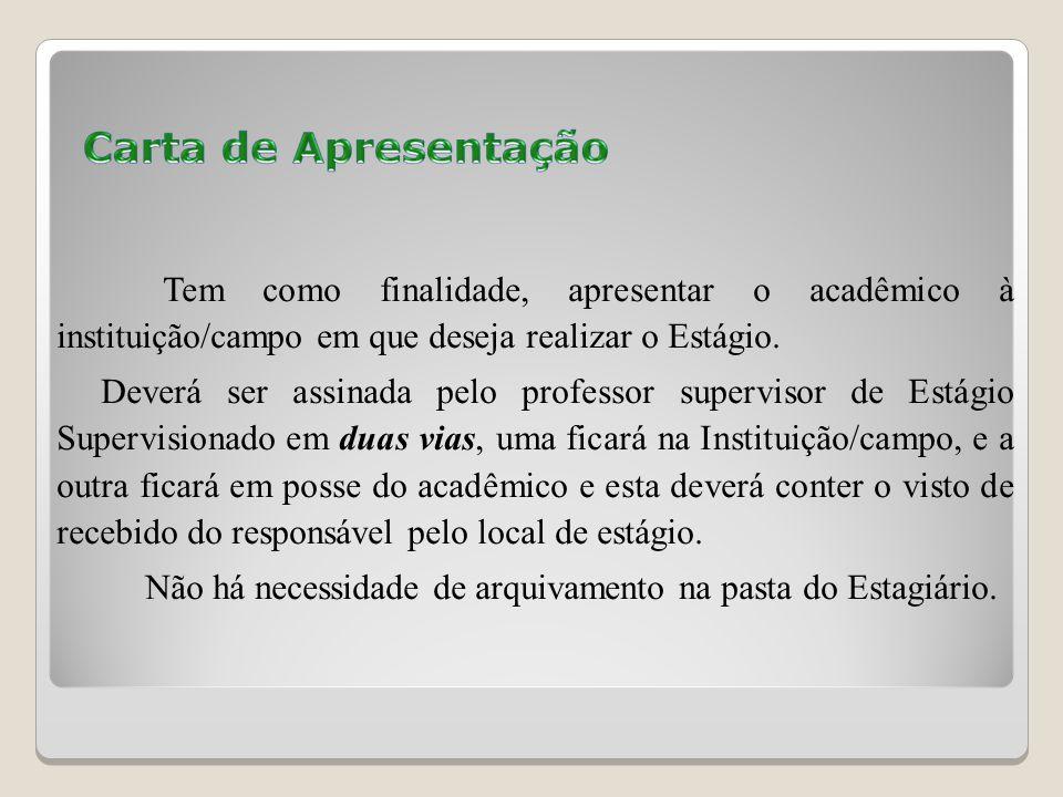 Tem como finalidade, apresentar o acadêmico à instituição/campo em que deseja realizar o Estágio.