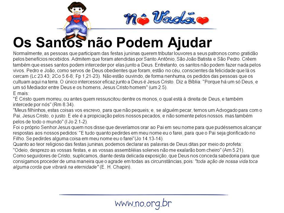 Os Santos não Podem Ajudar Normalmente, as pessoas que participam das festas juninas querem tributar louvores a seus patronos como gratidão pelos bene