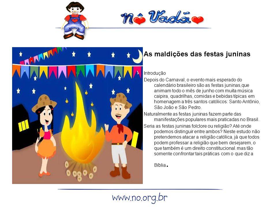 As maldições das festas juninas Introdução Depois do Carnaval, o evento mais esperado do calendário brasileiro são as festas juninas,que animam todo o
