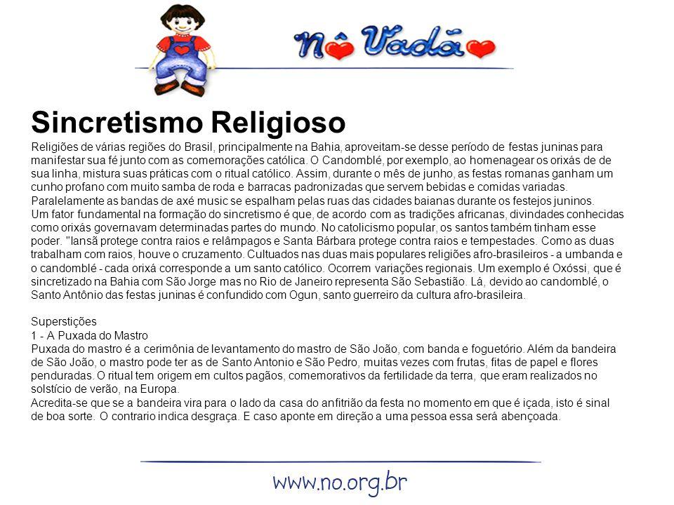 Sincretismo Religioso Religiões de várias regiões do Brasil, principalmente na Bahia, aproveitam-se desse período de festas juninas para manifestar su