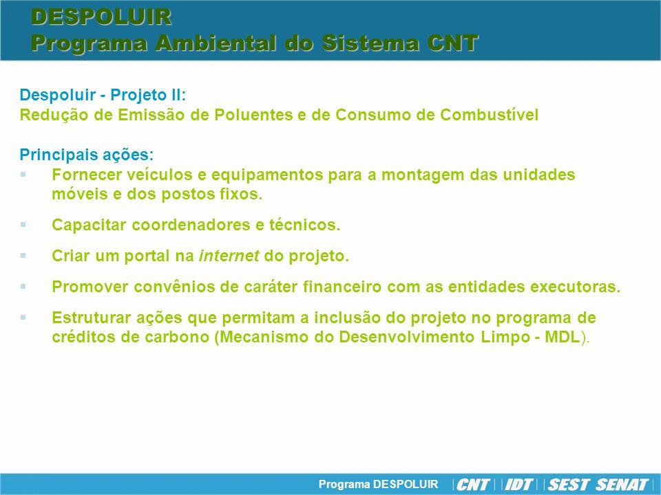 Programa DESPOLUIR Despoluir - Projeto II: Redução de Emissão de Poluentes e de Consumo de Combustível Principais ações: Fornecer veículos e equipamen