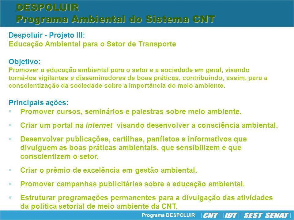 Programa DESPOLUIR Despoluir - Projeto III: Educação Ambiental para o Setor de Transporte Objetivo: Promover a educação ambiental para o setor e a soc