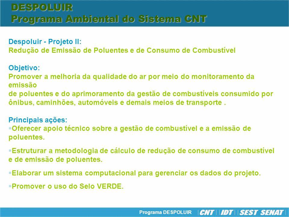 Programa DESPOLUIR Despoluir - Projeto II: Redução de Emissão de Poluentes e de Consumo de Combustível Objetivo: Promover a melhoria da qualidade do a