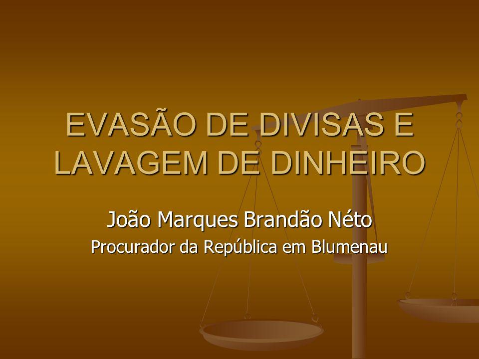 EVASÃO DE DIVISAS E LAVAGEM DE DINHEIRO João Marques Brandão Néto Procurador da República em Blumenau