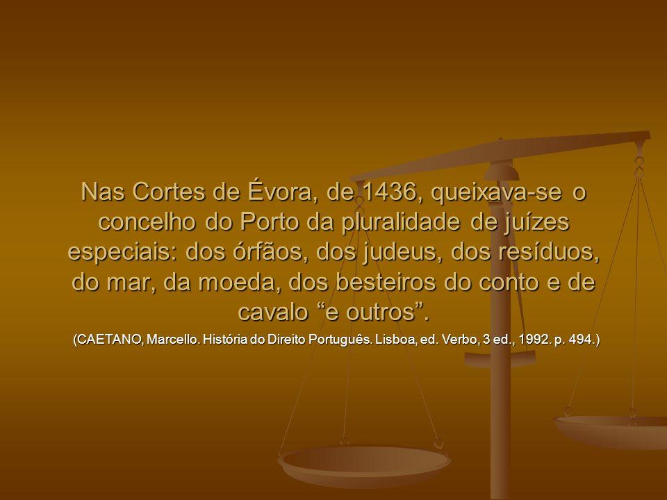 Nas Cortes de Évora, de 1436, queixava-se o concelho do Porto da pluralidade de juízes especiais: dos órfãos, dos judeus, dos resíduos, do mar, da moe