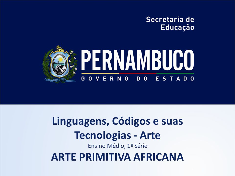 Linguagens, Códigos e suas Tecnologias - Arte Ensino Médio, 1ª Série ARTE PRIMITIVA AFRICANA