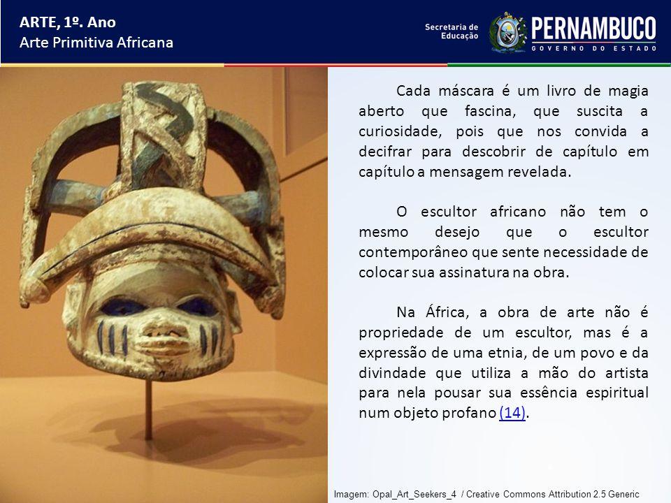 ARTE, 1º. Ano Arte Primitiva Africana Cada máscara é um livro de magia aberto que fascina, que suscita a curiosidade, pois que nos convida a decifrar