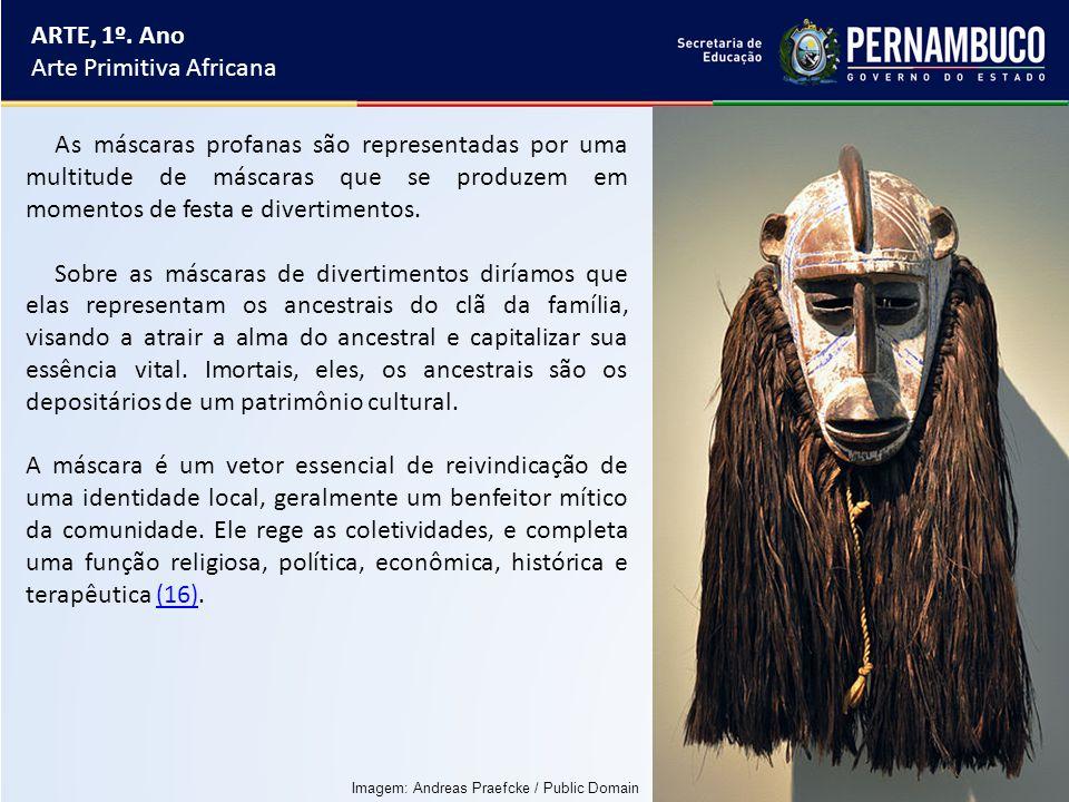ARTE, 1º. Ano Arte Primitiva Africana As máscaras profanas são representadas por uma multitude de máscaras que se produzem em momentos de festa e dive