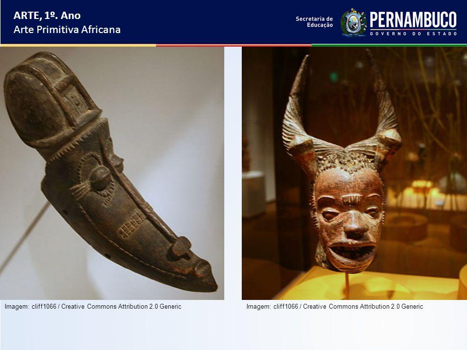 ARTE, 1º. Ano Arte Primitiva Africana Imagem: cliff1066 / Creative Commons Attribution 2.0 Generic