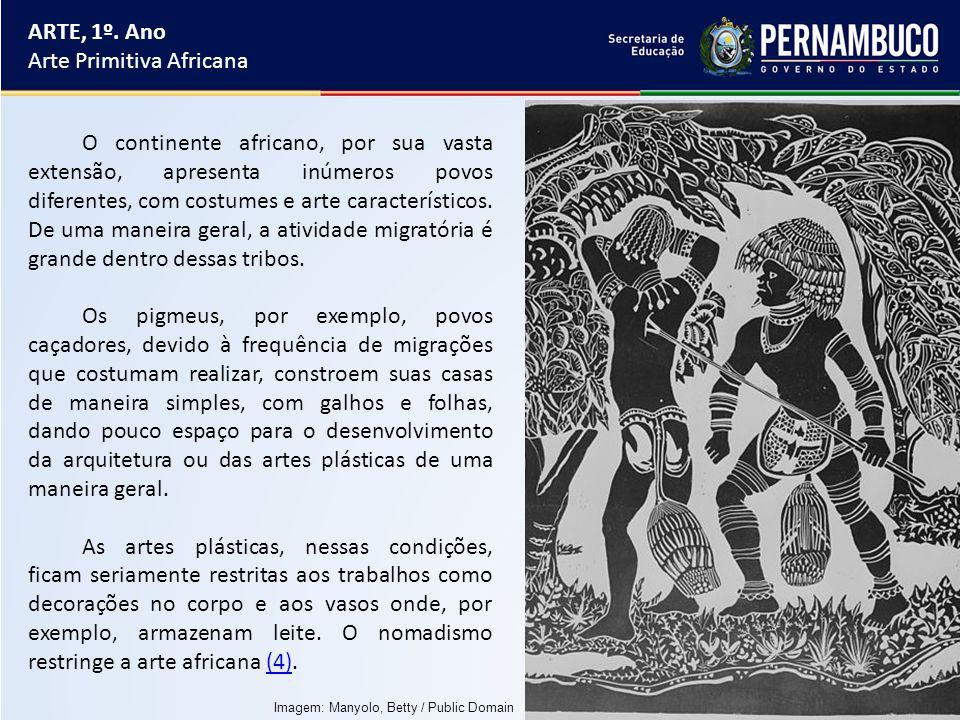 ARTE, 1º. Ano Arte Primitiva Africana O continente africano, por sua vasta extensão, apresenta inúmeros povos diferentes, com costumes e arte caracter