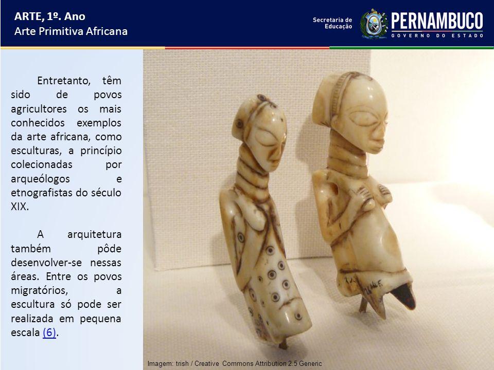 ARTE, 1º. Ano Arte Primitiva Africana Entretanto, têm sido de povos agricultores os mais conhecidos exemplos da arte africana, como esculturas, a prin