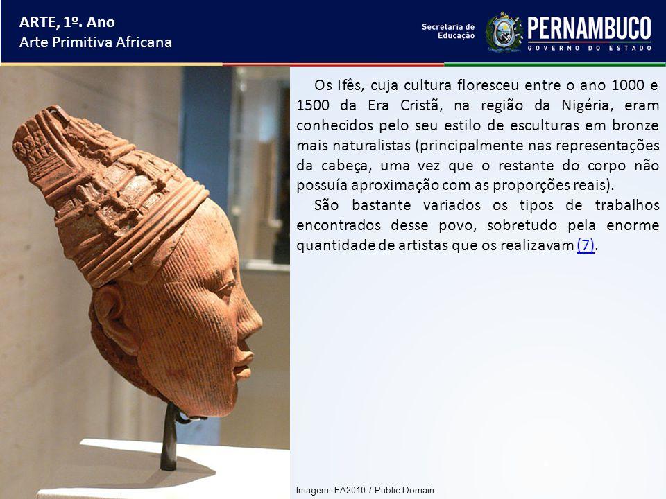 ARTE, 1º. Ano Arte Primitiva Africana Os Ifês, cuja cultura floresceu entre o ano 1000 e 1500 da Era Cristã, na região da Nigéria, eram conhecidos pel