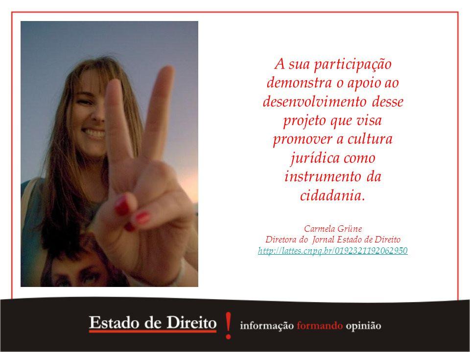 A sua participação demonstra o apoio ao desenvolvimento desse projeto que visa promover a cultura jurídica como instrumento da cidadania. Carmela Grün