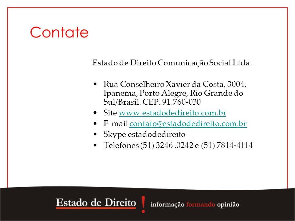 Contate Estado de Direito Comunicação Social Ltda. Rua Conselheiro Xavier da Costa, 3004, Ipanema, Porto Alegre, Rio Grande do Sul/Brasil. CEP. 91.760