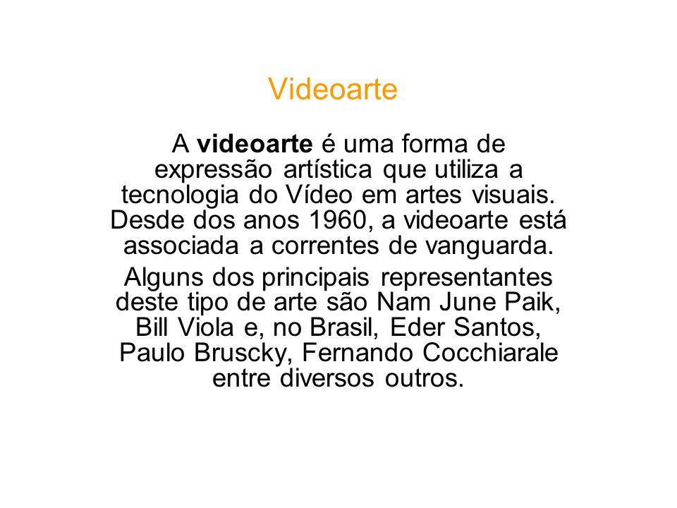 Videoarte A videoarte é uma forma de expressão artística que utiliza a tecnologia do Vídeo em artes visuais.