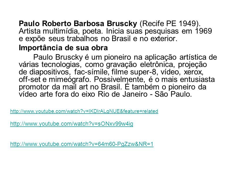 Paulo Roberto Barbosa Bruscky (Recife PE 1949).Artista multimídia, poeta.