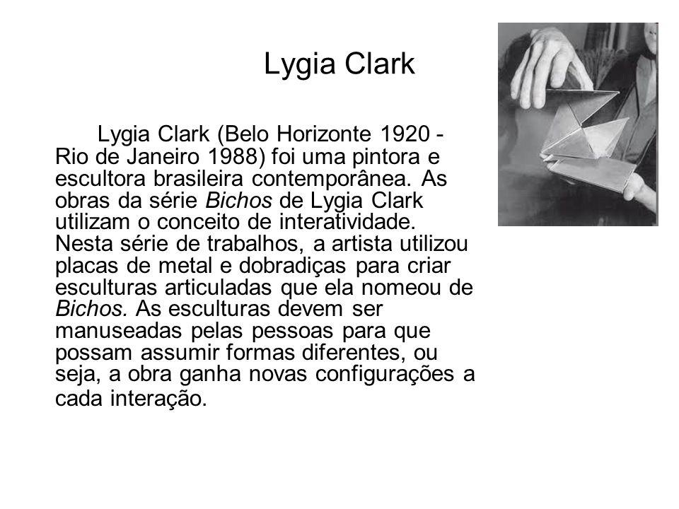 Lygia Clark Lygia Clark (Belo Horizonte 1920 - Rio de Janeiro 1988) foi uma pintora e escultora brasileira contemporânea.