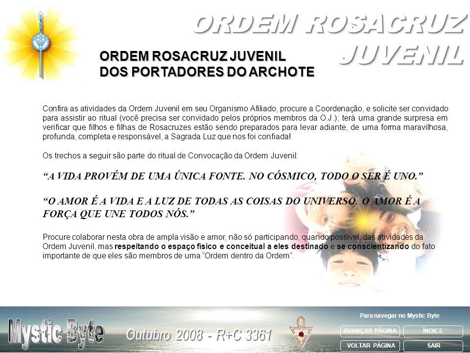 ORDEM ROSACRUZ JUVENIL DOS PORTADORES DO ARCHOTE Confira as atividades da Ordem Juvenil em seu Organismo Afiliado, procure a Coordenação, e solicite s