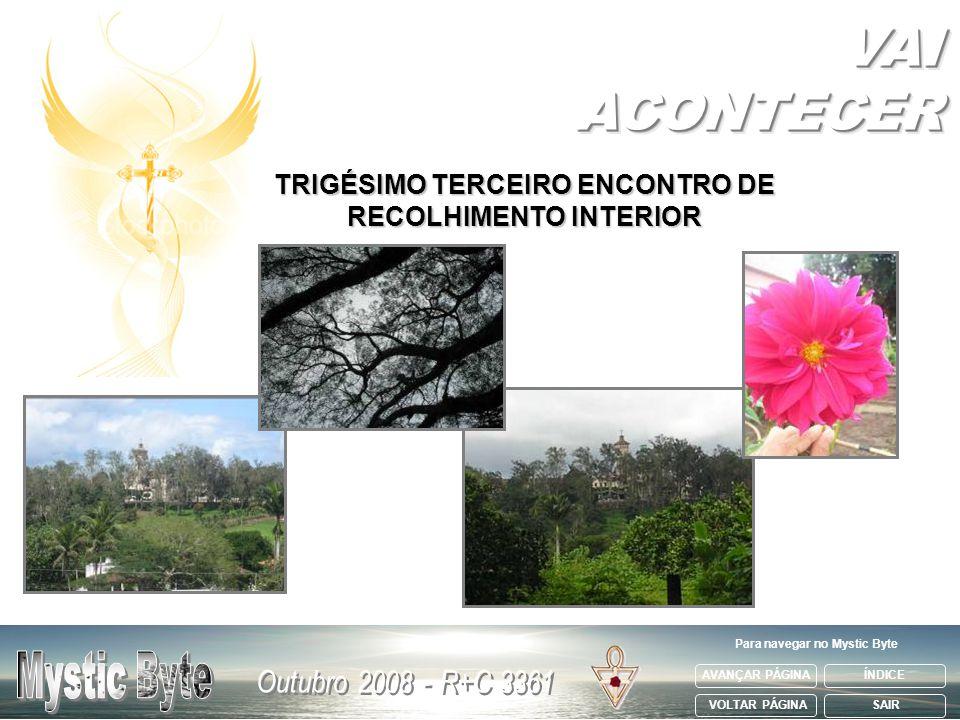 AVANÇAR PÁGINA VOLTAR PÁGINA ÍNDICE SAIR Para navegar no Mystic Byte TRIGÉSIMO TERCEIRO ENCONTRO DE RECOLHIMENTO INTERIOR