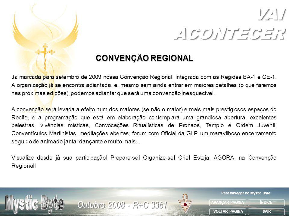 AVANÇAR PÁGINA VOLTAR PÁGINA ÍNDICE SAIR Para navegar no Mystic Byte CONVENÇÃO REGIONAL Já marcada para setembro de 2009 nossa Convenção Regional, int