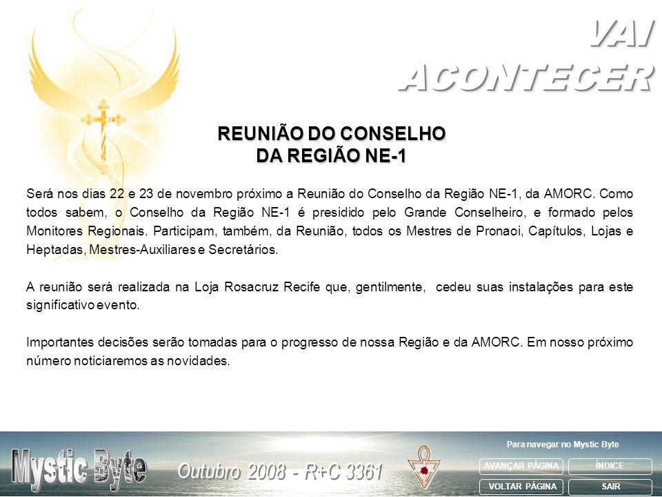 AVANÇAR PÁGINA VOLTAR PÁGINA ÍNDICE SAIR Para navegar no Mystic Byte REUNIÃO DO CONSELHO DA REGIÃO NE-1 Será nos dias 22 e 23 de novembro próximo a Re