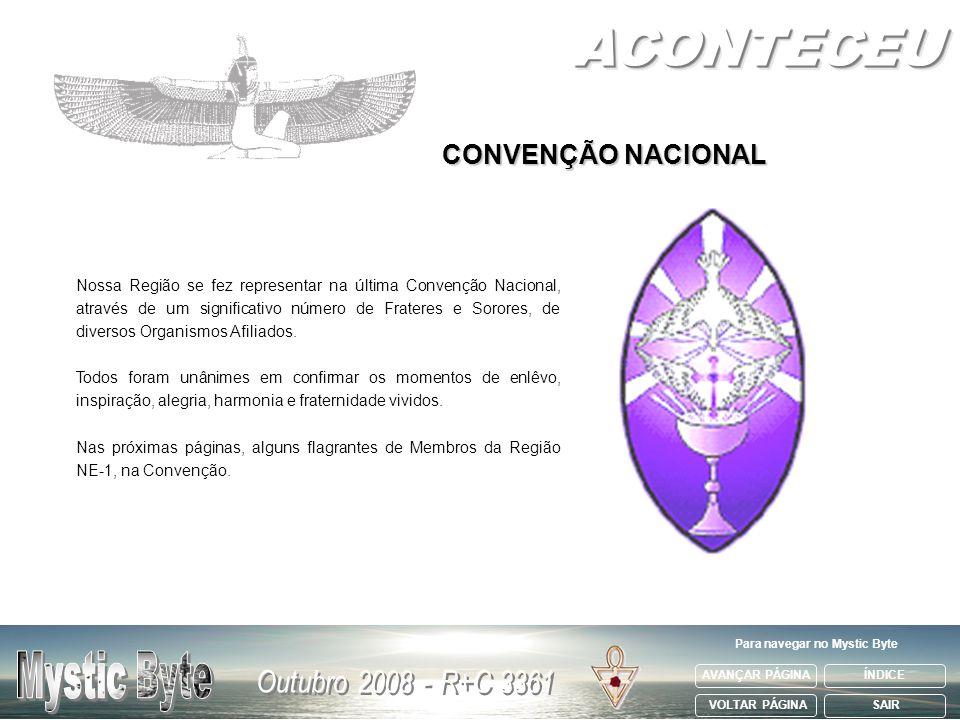 AVANÇAR PÁGINA VOLTAR PÁGINA ÍNDICE SAIR Para navegar no Mystic Byte CONVENÇÃO NACIONAL Nossa Região se fez representar na última Convenção Nacional,