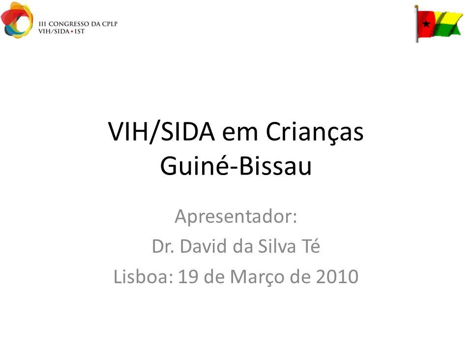 VIH/SIDA em Crianças Guiné-Bissau Apresentador: Dr. David da Silva Té Lisboa: 19 de Março de 2010