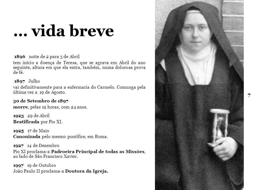 7 … vida breve 1896 noite de 2 para 3 de Abril tem início a doença de Teresa, que se agrava em Abril do ano seguinte, altura em que ela entra, também, numa dolorosa prova de fé.