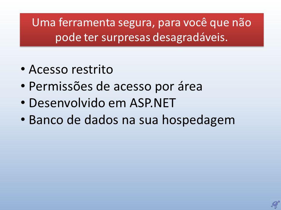 Acesso restrito Permissões de acesso por área Desenvolvido em ASP.NET Banco de dados na sua hospedagem Uma ferramenta segura, para você que não pode t