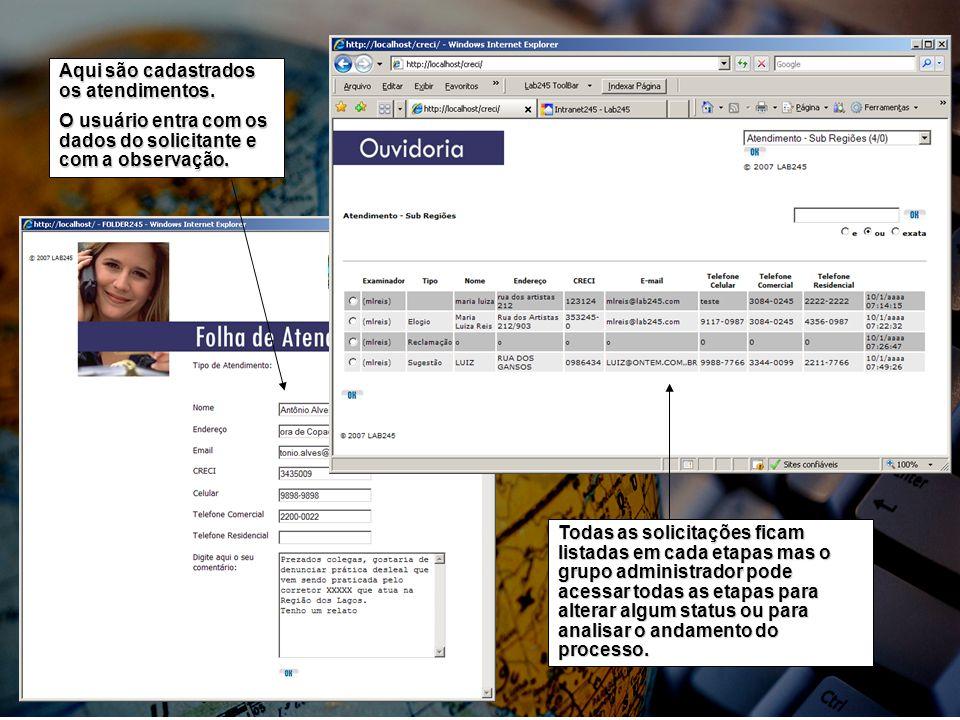 Aqui são cadastrados os atendimentos. O usuário entra com os dados do solicitante e com a observação. Todas as solicitações ficam listadas em cada eta