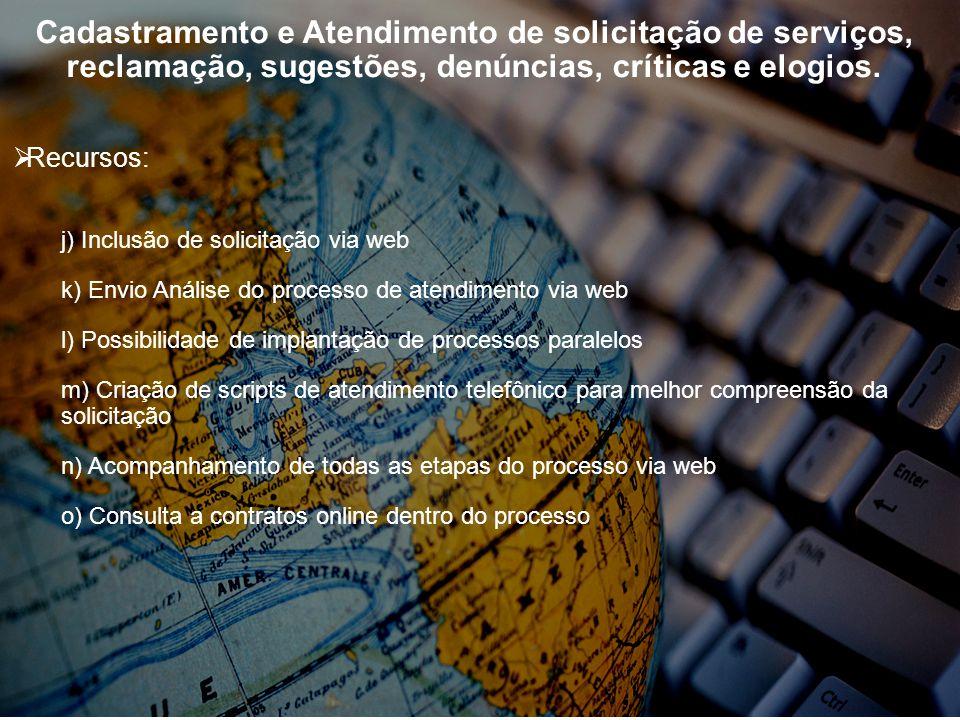 Cadastramento e Atendimento de solicitação de serviços, reclamação, sugestões, denúncias, críticas e elogios. Recursos: j) Inclusão de solicitação via